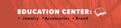 Visit Eductaion Center for info on jewelry, accessories and brands.